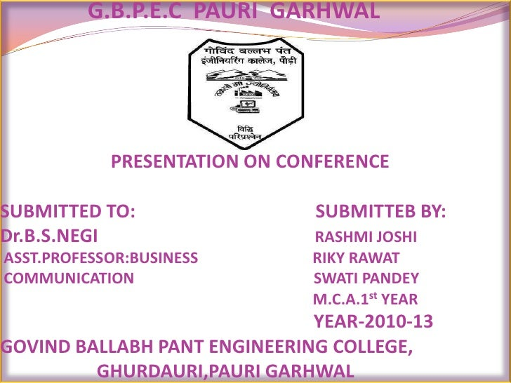 G.B.P.E.C  PAURI  GARHWAL                        PRESENTATION ON CONFERENCESUBMITTED TO:                                  ...