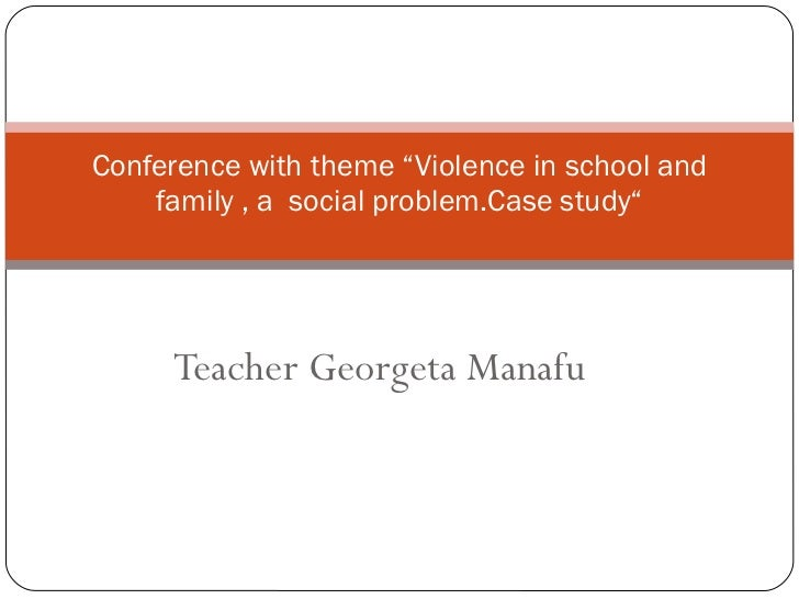 """Teacher Georgeta Manafu Conference with theme """"Violence in school and family , a  social problem.Case study"""""""