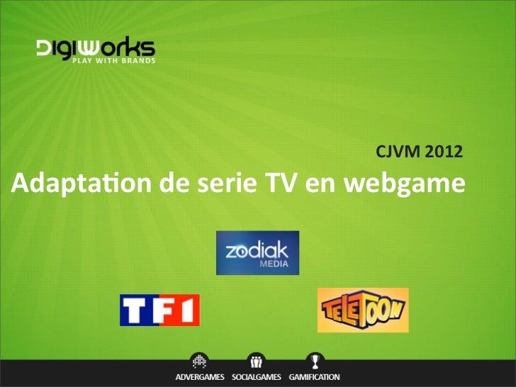 CJVM 2012Adapta&on de serie TV en webgame