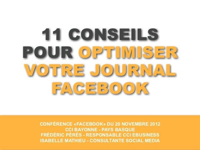 11 CONSEILSPOUR OPTIMISERVOTRE JOURNAL   FACEBOOK CONFÉRENCE «FACEBOOK» DU 20 NOVEMBRE 2012          CCI BAYONNE - PAYS BA...