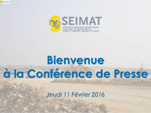 Bienvenue à la Conférence de Presse Jeudi 11 Février 2016