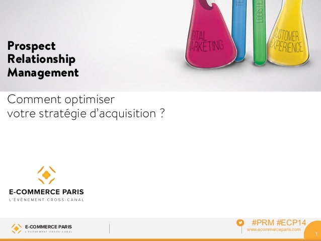 Prospect  Relationship  Management  Comment optimiser  votre stratégie d'acquisition ?  E-COMMERCE PARIS www.ecommercepari...
