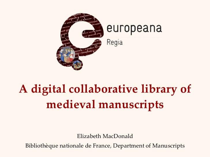 A digital collaborative library of medieval manuscripts Elizabeth MacDonald Bibliothèque nationale de France, Department o...