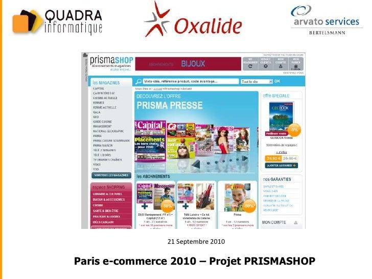 21 Septembre 2010  Paris e-commerce 2010 – Projet PRISMASHOP