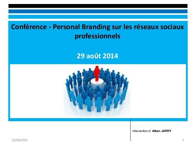Conférence - Personal Branding sur les réseaux sociaux professionnels  29 août 2014  31/08/2014  1  Intervention d' Alban ...