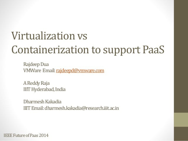 IEEEFutureofPaas2014 Virtualization vs Containerization to support PaaS RajdeepDua VMWare Email:rajdeepd@vmware.com AReddy...