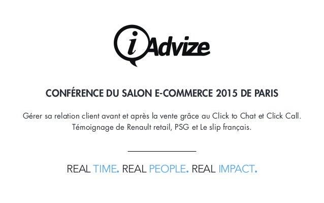 REAL TIME. REAL PEOPLE. REAL IMPACT. CONFÉRENCE DU SALON E-COMMERCE 2015 DE PARIS Gérer sa relation client avant et après ...