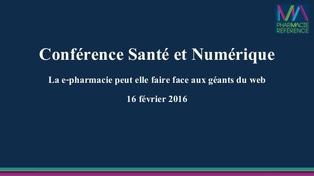 Conférence Santé et Numérique La e-pharmacie peut elle faire face aux géants du web 16 février 2016
