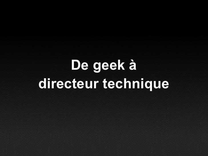 De geek à directeur technique