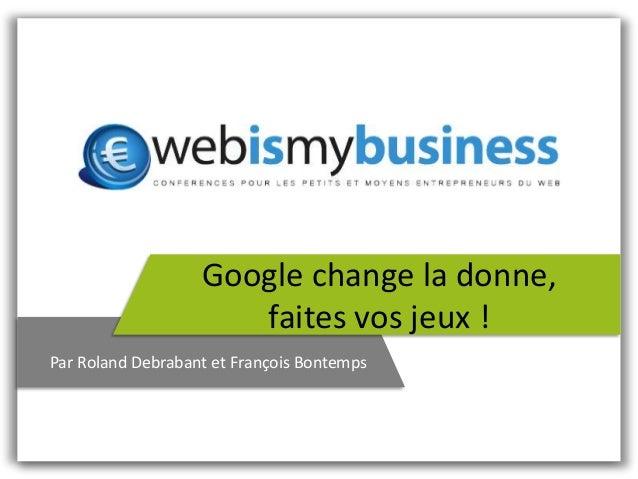 Google change la donne, faites vos jeux ! Par Roland Debrabant et François Bontemps