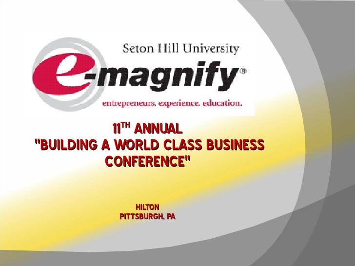 """11 TH  ANNUAL  """"BUILDING A WORLD CLASS BUSINESS CONFERENCE""""   HILTON PITTSBURGH, PA"""