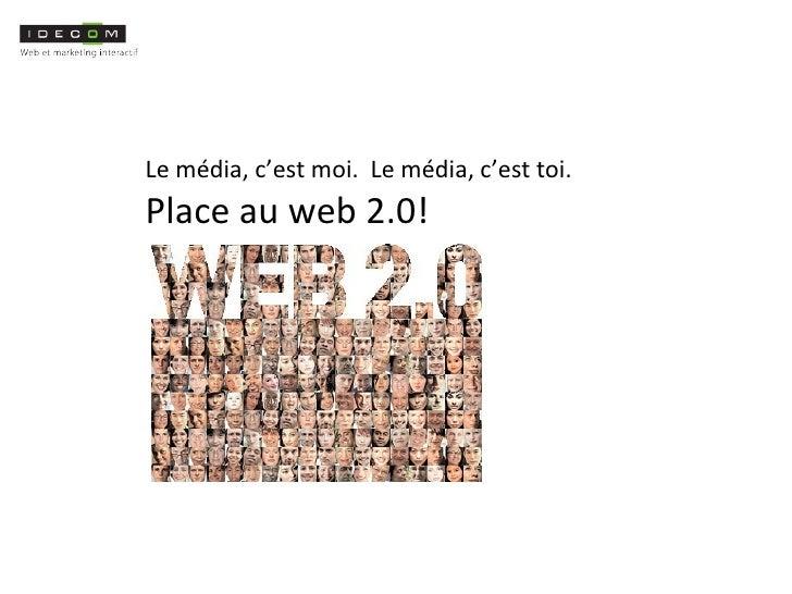 Le média, c'est moi.  Le média, c'est toi. Place au web 2.0!