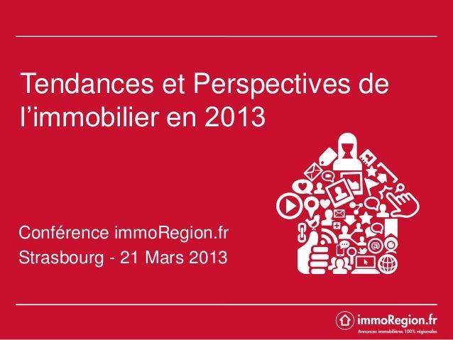 Tendances et Perspectives del'immobilier en 2013Conférence immoRegion.frStrasbourg - 21 Mars 2013