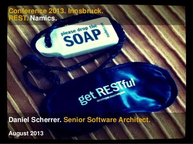 Conference 2013. Innsbruck. REST. Namics. Daniel Scherrer. Senior Software Architect. August 2013
