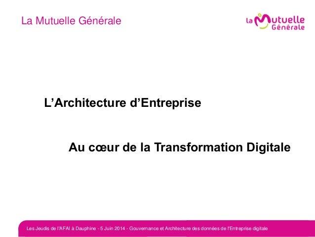 La Mutuelle Générale L'Architecture d'Entreprise Au cœur de la Transformation Digitale Les Jeudis de l'AFAI à Dauphine - 5...