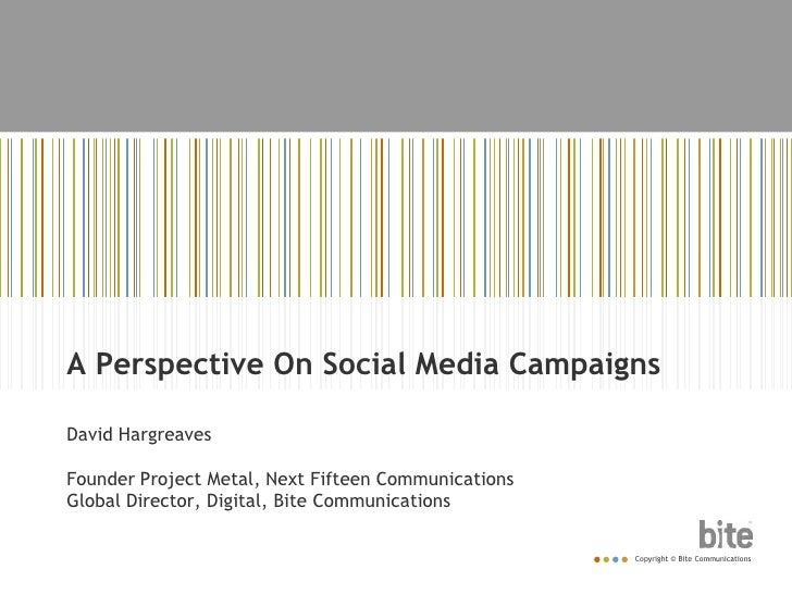 A Perspective On Social Media Campaigns<br />David Hargreaves<br />Founder Project Metal, Next Fifteen Communications<br /...