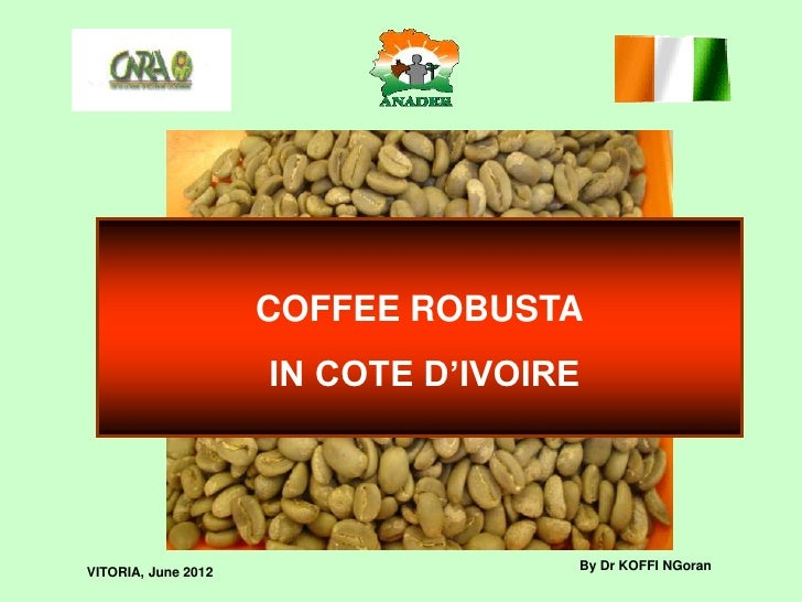 COFFEE ROBUSTA                     IN COTE D'IVOIREVITORIA, June 2012                  By Dr KOFFI NGoran