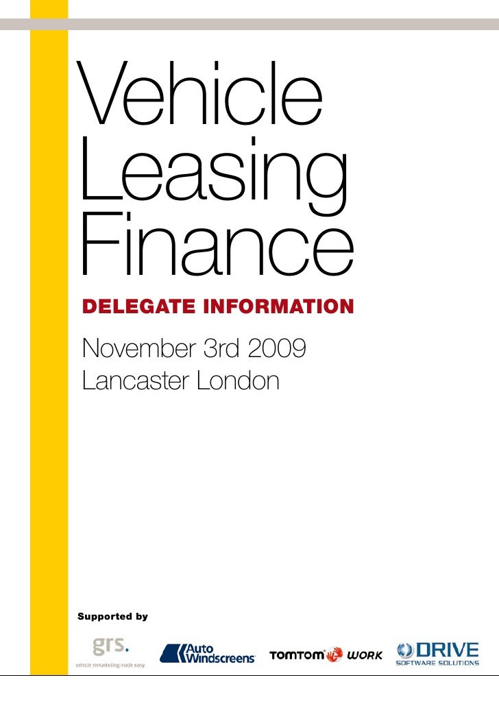 Vehicle Leasing Finance Delegate InformatIon  November 3rd 2009 Lancaster London     Supported by