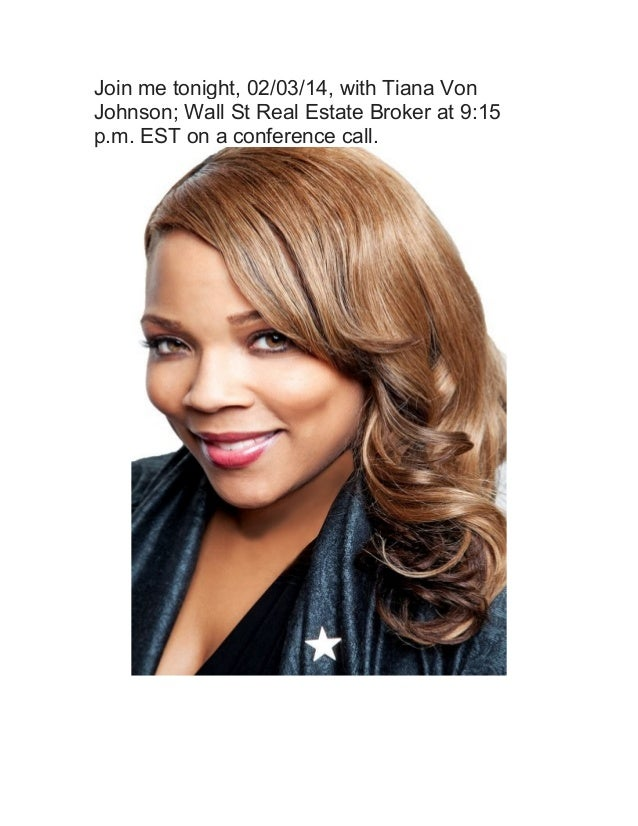Join me tonight, 02/03/14, with Tiana Von Johnson; Wall St Real Estate Broker at 9:15 p.m. EST on a conference call.