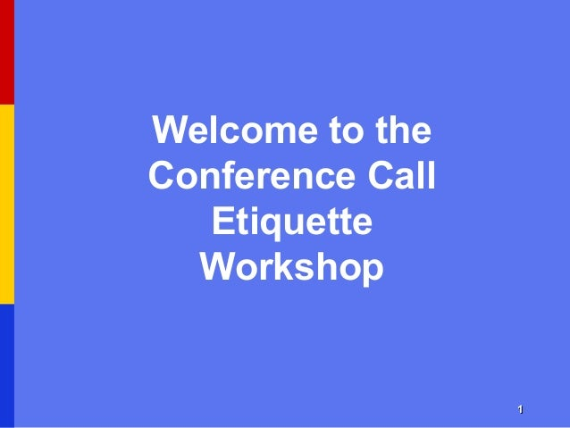 11 Welcome to the Conference Call Etiquette Workshop
