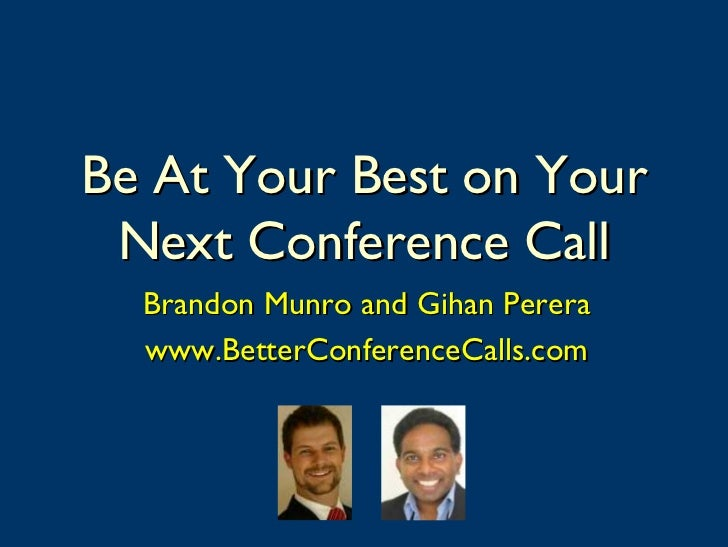 Be At Your Best on Your  Next Conference Call   Brandon Munro and Gihan Perera   www.BetterConferenceCalls.com