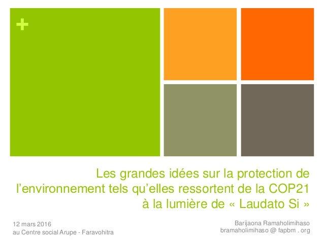 + Les grandes idées sur la protection de l'environnement tels qu'elles ressortent de la COP21 à la lumière de « Laudato Si...
