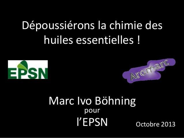 Dépoussiérons la chimie des huiles essentielles !  Marc Ivo Böhning pour  l'EPSN  Octobre 2013