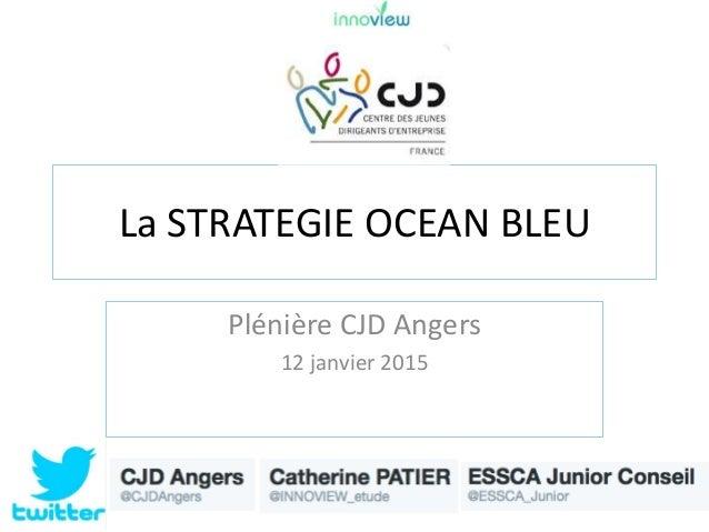 La STRATEGIE OCEAN BLEU Plénière CJD Angers 12 janvier 2015