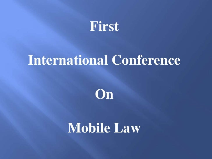 FirstInternational Conference          On      Mobile Law