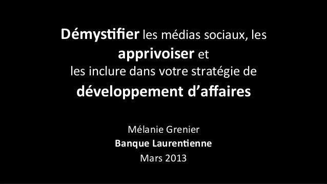 Démys&fier les médias sociaux, les       apprivoiser et   les inclure dans votre stratégie de    ...