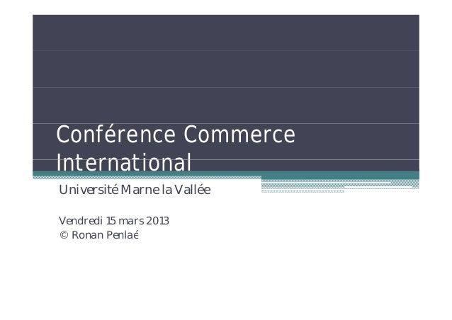 Conférence CommerceInternationalUniversité Marne la ValléeVendredi 15 mars 2013©RRonan P l é         Penlaé