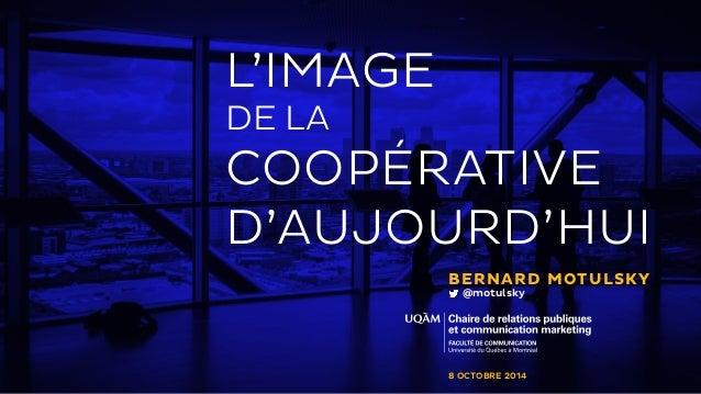 8 OCTOBRE 2014 L'IMAGE DE LA COOPÉRATIVE D'AUJOURD'HUI BERNARD MOTULSKY @motulsky