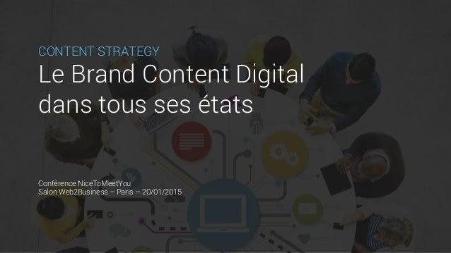 CONTENT STRATEGY Le Brand Content Digital dans tous ses états Conférence NiceToMeetYou Salon Web2Business – Paris – 20/01/...