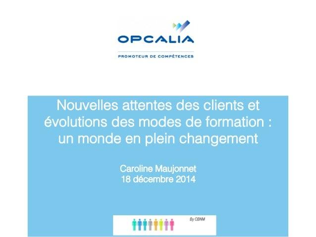 """Nouvelles attentes des clients et évolutions des modes de formation: """" un monde en plein changement"""" """" Caroline Maujonnet..."""