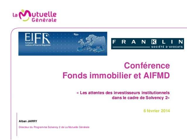 Conférence Fonds immobilier et AIFMD « Les attentes des investisseurs institutionnels dans le cadre de Solvency 2» 6 févri...