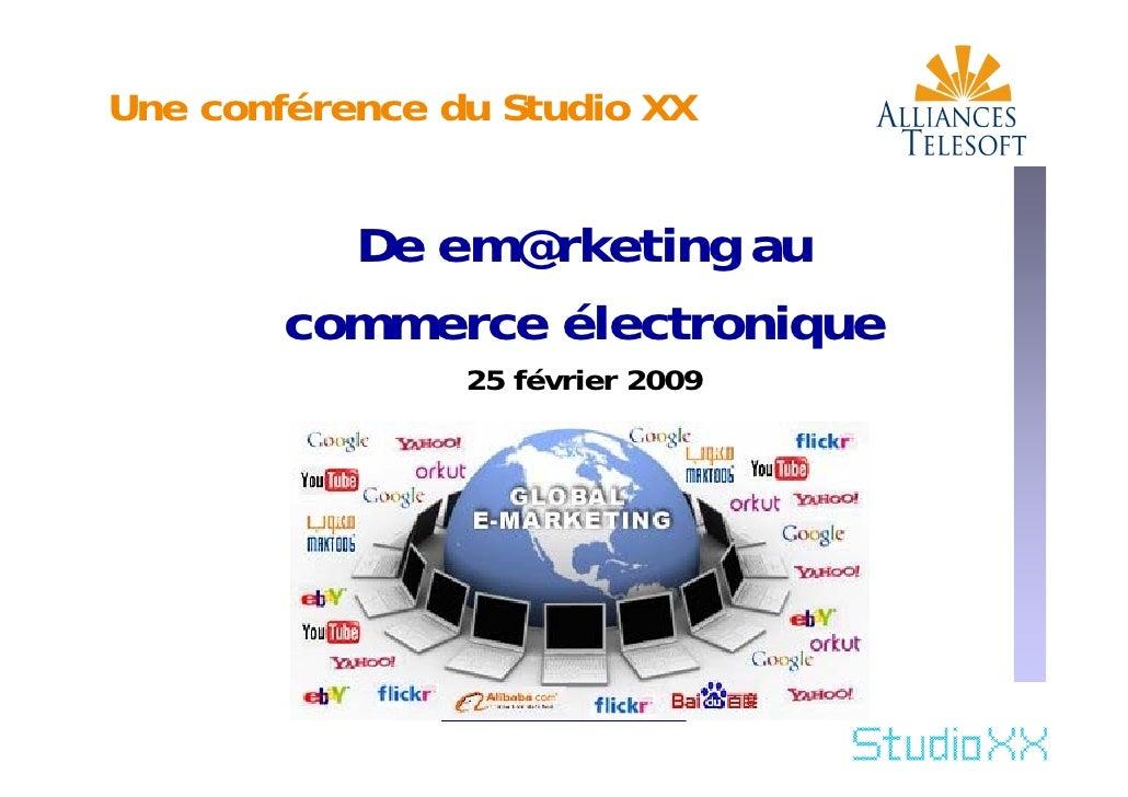Une conférence du Studio XX             De em@rketing au         commerce électronique                  25 février 2009   ...