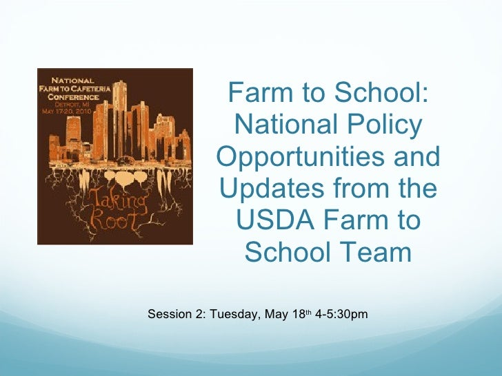 Farm to School: National Policy Opportunities and Updates from the USDA Farm to School Team Session 2: Tuesday, May 18 th ...