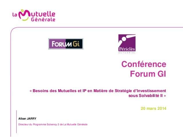 Conférence Forum GI « Besoins des Mutuelles et IP en Matière de Stratégie d'Investissement sous Solvabilité II » 20 mars 2...