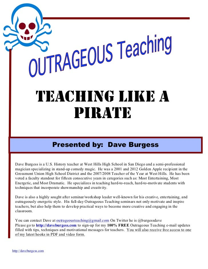 TEACHING LIKE A                    PIRATE                         Presented by: Dave Burgess  Dave Burgess is a U.S. Histo...