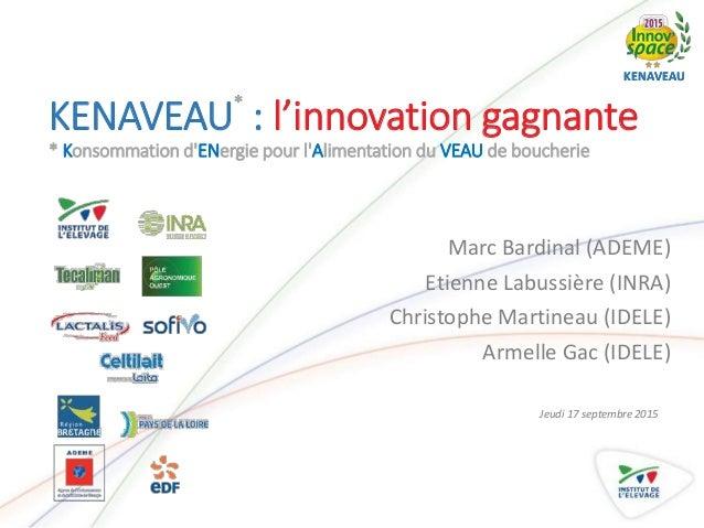 KENAVEAUKENAVEAU KENAVEAU* : l'innovation gagnante * Konsommation d'ENergie pour l'Alimentation du VEAU de boucherie Marc ...