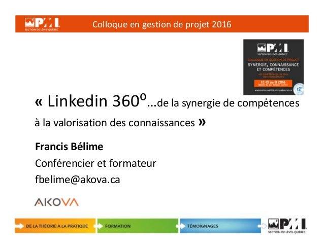 Colloque en gestion de projet 2016 1 « Linkedin 360⁰…de la synergie de compétences à la valorisation des connaissances » F...