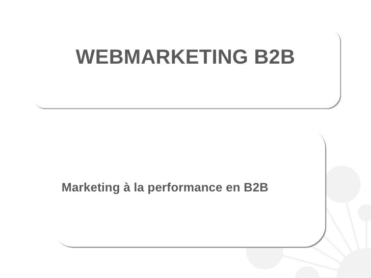 Marketing à la performance en B2B WEBMARKETING B2B