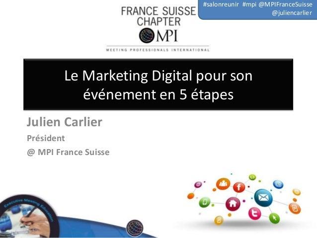 #salonreunir #mpi @MPIFranceSuisse @juliencarlier  Le Marketing Digital pour son événement en 5 étapes Julien Carlier Prés...