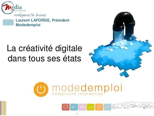 1 1 Laurent LAFORGE, Président Modedemploi La créativité digitale dans tous ses états
