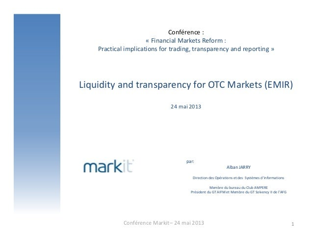Conférence :« Financial Markets Reform :Practical implications for trading, transparency and reporting »Liquidity and tran...
