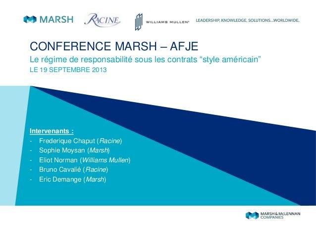 CONFERENCE MARSH – AFJE Le régime de responsabilité sous les contrats ―style américain‖ LE 19 SEPTEMBRE 2013 Intervenants ...