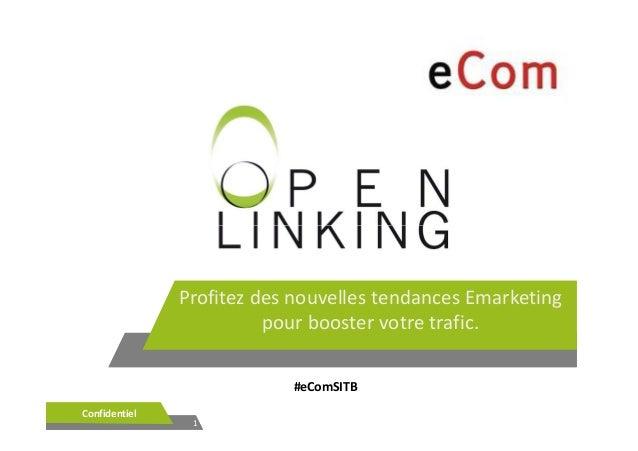 11ConfidentielConfidentielProfitez des nouvelles tendances Emarketingpour booster votre trafic.#eComSITB
