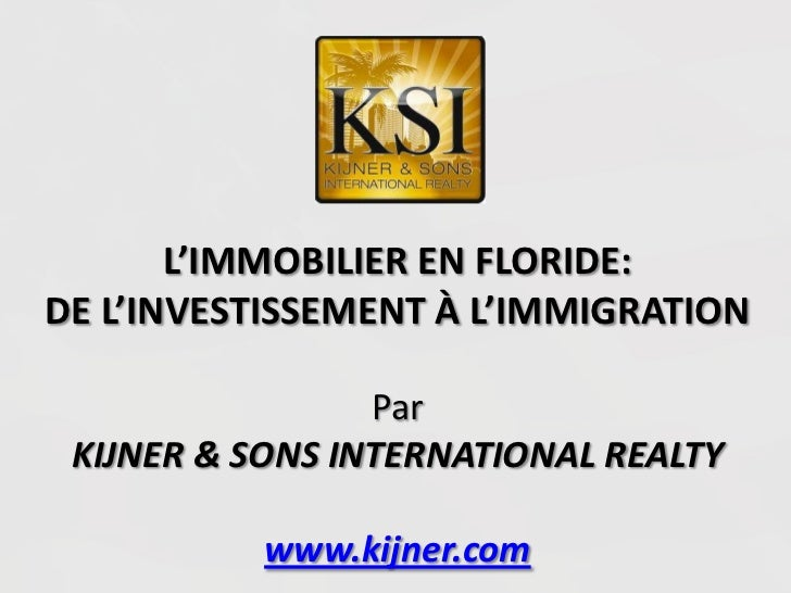 L'IMMOBILIER EN FLORIDE:DE L'INVESTISSEMENT À L'IMMIGRATION                 Par KIJNER & SONS INTERNATIONAL REALTY        ...
