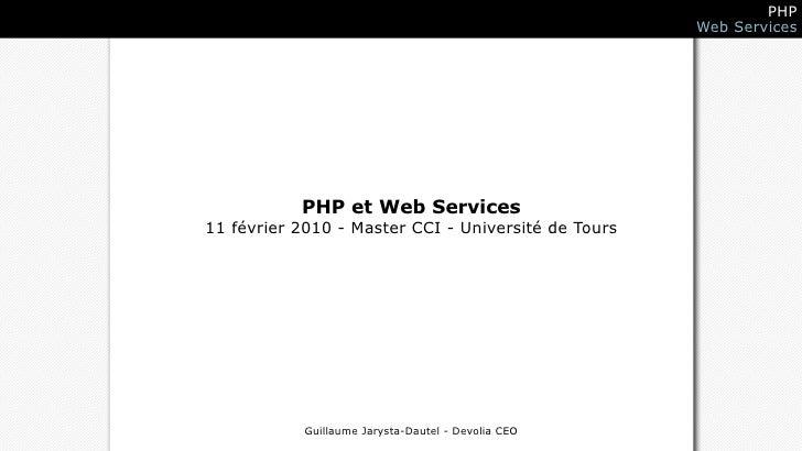 PHP                                                      Web Services                PHP et Web Services 11 février 2010 -...