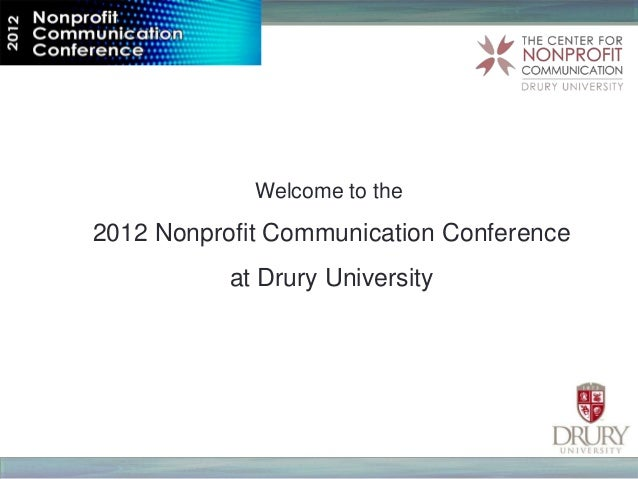 Welcome to the2012 Nonprofit Communication Conference           at Drury University
